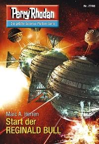 Cover Perry Rhodan 2746: Start der REGINALD BULL