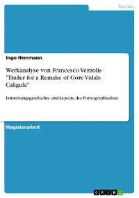 "Cover Werkanalyse von Francesco Vezzolis  ""Trailer for a Remake of Gore Vidals Caligula"""