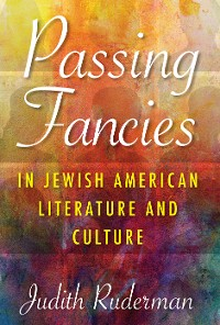 Cover Passing Fancies in Jewish American Literature and Culture