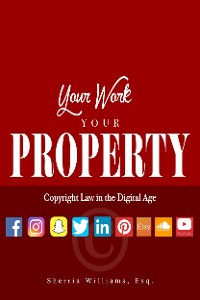 Cover Your Work Your Property: Copyright Law In The Digital Age