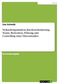 Cover Verkaufsorganisation, Kundenorientierung, Teams, Motivation, Führung und Controlling eines Fitnessstudios