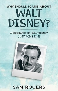 Cover Why Should I Care About Walt Disney?