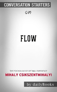 Cover Flow: The Psychology of Optimal Experience by Mihaly Csikszentmihalyi | Conversation Starters