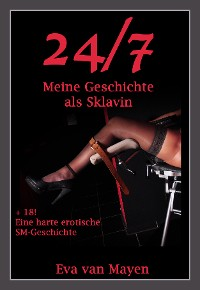 Cover 24/7 * Meine Geschichte als Sklavin