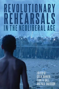 Cover Revolutionary Rehearsals in the Neoliberal Age