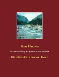 Cover Die Entwicklung der germanischen Religion  -  von der Steinzeit bis heute
