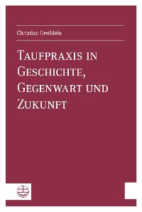 Cover Taufpraxis in Geschichte, Gegenwart und Zukunft