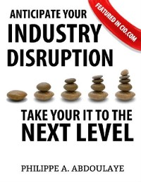 Cover Anticipate Industry Disruption Take Your IT to  the Next Level