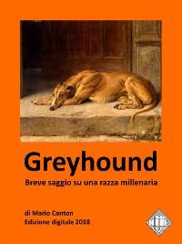 Cover Greyhound. Breve saggio su una razza millenaria.
