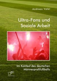 Cover Ultra-Fans und Soziale Arbeit im Kontext des deutschen Männerprofifußballs