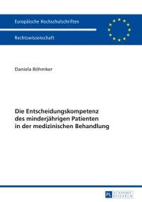 Cover Die Entscheidungskompetenz des minderjaehrigen Patienten in der medizinischen Behandlung