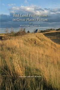 Cover Bad Land Pastoralism in Great Plains Fiction