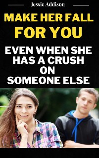 Cover Get a Girl to Like You Even when She Has a Crush on Someone Else