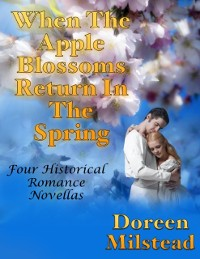 Cover When the Apple Blossoms Return In the Spring: Four Historical Romance Novellas