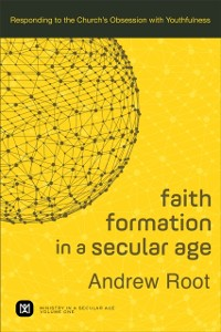 Cover Faith Formation in a Secular Age : Volume 1 (Ministry in a Secular Age)