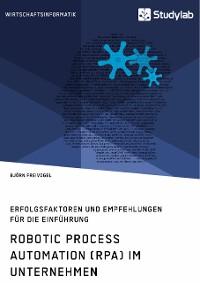 Cover Robotic Process Automation (RPA) im Unternehmen. Erfolgsfaktoren und Empfehlungen für die Einführung