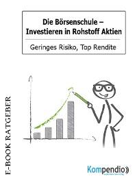 Cover Die Börsenschule: Investieren in Rohstoff Aktien