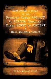 Cover More Proems & Poems on the Peculiar Human Ability		 to Reason, Singular Human Right to Consent & Other Neglected Matters