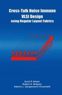 Cover Cross-Talk Noise Immune VLSI Design Using Regular Layout Fabrics