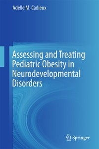 Cover Assessing and Treating Pediatric Obesity in Neurodevelopmental Disorders