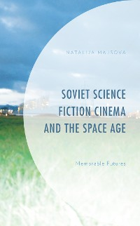 Cover Soviet Science Fiction Cinema and the Space Age