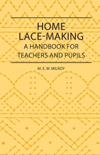 Cover Home Lace-Making - A Handbook for Teachers and Pupils