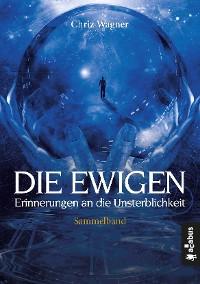 Cover DIE EWIGEN. Erinnerungen an die Unsterblichkeit