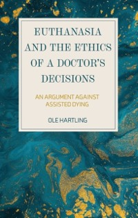 Cover Euthanasia and the Ethics of a Doctor s Decisions