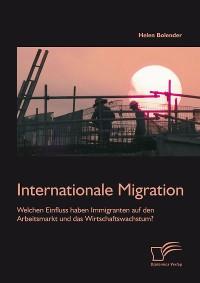 Cover Internationale Migration: Welchen Einfluss haben Immigranten auf den Arbeitsmarkt und das Wirtschaftswachstum?