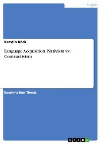 Cover Language Acquisition. Nativism vs. Contructivism