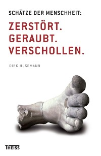 Cover Schätze der Menschheit: Zerstört. Geraubt. Verschollen.