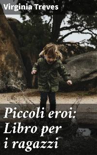 Cover Piccoli eroi: Libro per i ragazzi