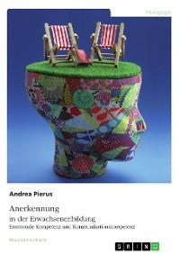 Cover Anerkennung in der Erwachsenenbildung. Emotionale Kompetenz und Kommunikationskompetenz