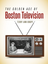 Cover The Golden Age of Boston Television