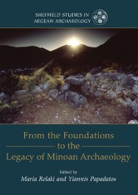 Cover From the Foundations to the Legacy of Minoan Archaeology