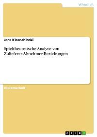 Cover Spieltheoretische Analyse von Zulieferer-Abnehmer-Beziehungen