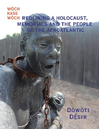 Cover Redlining a Holocaust, Memorials and the People of the Afroatlantic: Wòch Kase Wòch
