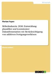 Cover Möbelindustrie 2030. Entwicklung plausibler und konsistenter Zukunftsszenarien mit Berücksichtigung von additiven Fertigungsverfahren