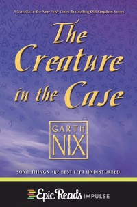 Cover Creature in the Case: An Old Kingdom Novella