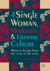 Cover The Single Woman, Modernity, and Literary Culture