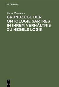 Cover Grundzüge der Ontologie Sartres in ihrem Verhältnis zu Hegels Logik