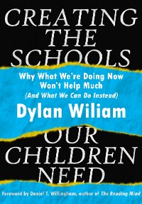 Cover Creating the Schools Our Children Need: Why What We are Doing Now Won't Help Much (And What We Can Do Instead)