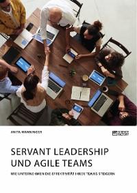 Cover Servant Leadership und agile Teams. Wie Unternehmen die Effektivität ihrer Teams steigern