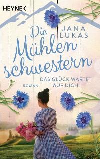 Cover Die Mühlenschwestern - Das Glück wartet auf dich