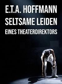 Cover Seltsame Leiden eines Theaterdirektors