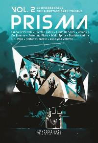 Cover Prisma. Le diverse facce della fantascienza italiana. Vol. 2