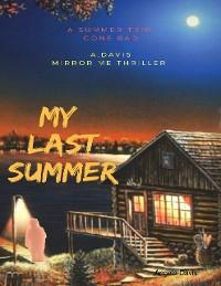 Cover My Last Summer: A Summer Trip Gone Bad : A.Davis Mirror Me Thriller