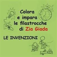 Cover Impara e colora le filastrocche di Zia Giada - Le invenzioni