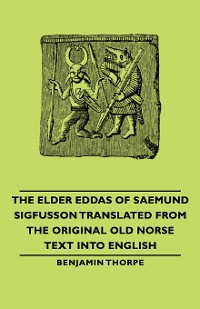 Cover The Elder Eddas of Saemund Sigfusson Translated from the Original Old Norse Text Into English