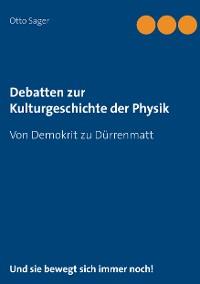 Cover Debatten zur Kulturgeschichte der Physik